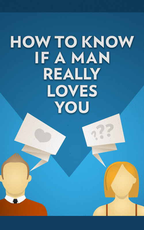 How to Know If a Man Really Loves You