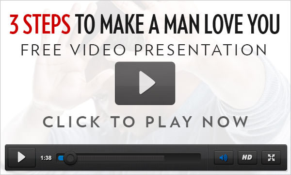 Three Steps to Make a Man Love You
