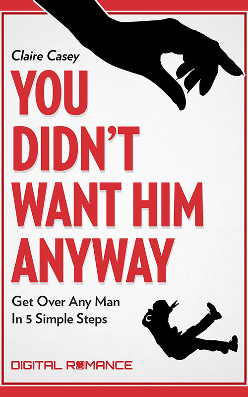 You Didn't Want Him Anyway: Get Over Any Man in 5 Simple Steps