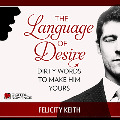 The Language of Desire: Dirty Words to Make Him Yours